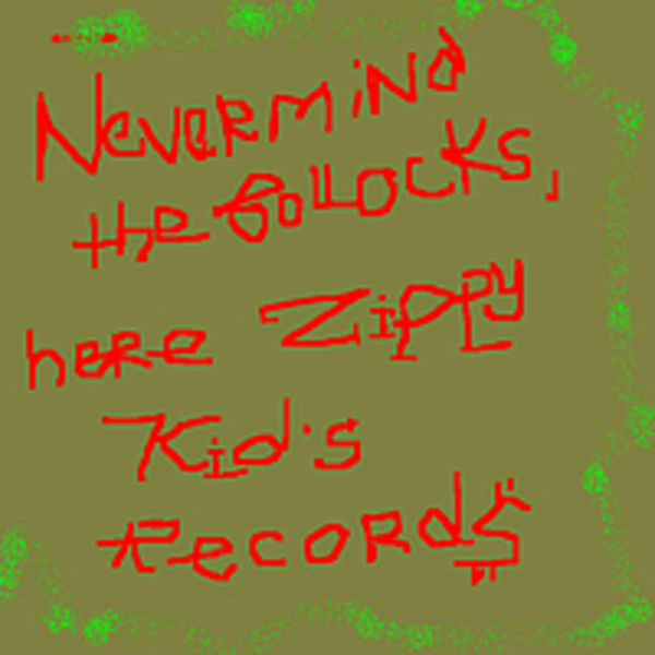 Nevermind The Bollocks, Here's Zippy Kid's Records